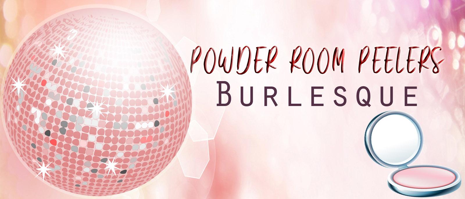 Powder Room Peelers Burlesque